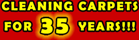 CLEANING CARPETS FOR 35 YEARS!!!